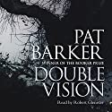 Double Vision: A Novel (       UNABRIDGED) by Pat Barker Narrated by Robert Glenister