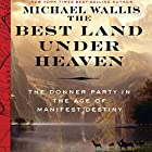 The Best Land Under Heaven: The Donner Party in the Age of Manifest Destiny Hörbuch von Michael Wallis Gesprochen von: Michael Wallis
