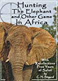 img - for Hunting The Elephant and Other Game In Africa - with Recollections From Years of Safari book / textbook / text book