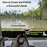 Blogging from Paradise: How to Create and Publish a Successful eBook | Ryan Biddulph
