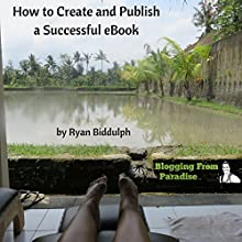 Blogging from Paradise: How to Create and Publish a Successful eBook (       UNABRIDGED) by Ryan Biddulph Narrated by Dave Wright