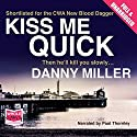 Kiss Me Quick: A Vince Treadwell Novel, Book 1 Audiobook by Danny Miller Narrated by Paul Thornley