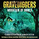 Mountain of Bones: Gravediggers, Book 1 Audiobook by Christopher Krovatin Narrated by Michael Goldstrom, Cherise Boothe, Johnathan McClain