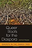 img - for Queer Roots for the Diaspora: Ghosts in the Family Tree book / textbook / text book