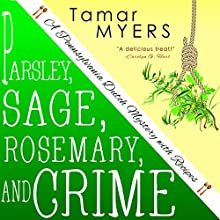 Parsley, Sage, Rosemary and Crime: An Amish Bed and Breakfast Mystery with Recipes: PennDutch, #2 (       UNABRIDGED) by Tamar Myers Narrated by Caroline Miller