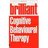 Brilliant Cognitive Behavioural Therapy: How to Use CBT to Improve Your Mind and Your Life (Brilliant Lifeskills)by Dr Stephen Briers