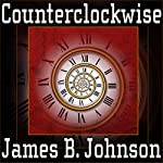 Counterclockwise: A Science Fiction Novel | James B. Johnson