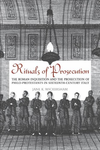 Rituals of Prosecution: The Roman Inquisition and the Prosecution of Philo-Protestants in Sixteenth-Century Italy (Toron