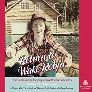 Return to Wake Robin: One Cabin in the Heyday of Northwoods Resorts | [Marnie O. Mamminga]