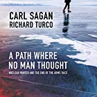 A Path Where No Man Thought: Nuclear Winter and the End of the Arms Race Hörbuch von Carl Sagan, Richard Turco Gesprochen von: JD Jackson