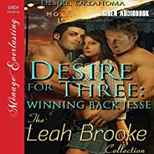 Desire for Three: Winning Back Jesse: More Desire, Oklahoma, Book 1 Audiobook by Leah Brooke Narrated by Audrey Lusk