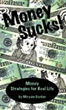 Money Sucks! Money Strategies for Real Life