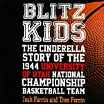 Blitz Kids: The Cinderella Story of the 1944 University of Utah National Championship Basketball Team | Josh Ferrin,Tres Ferrin
