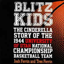Blitz Kids: The Cinderella Story of the 1944 University of Utah National Championship Basketball Team Audiobook by Josh Ferrin, Tres Ferrin Narrated by Alpha Trivette