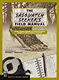 The Complete Sasquatch Field Manual: A Handbook for Tracking, Finding, and Confirming Your Sightings of the Northwest's Most Elusive Primate