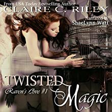 Twisted Magic: Raven's Cove, Book 1 Audiobook by Claire C. Riley Narrated by ShaeLynn Watt