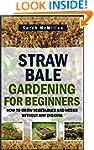 Straw Bale Gardening for Beginners: H...