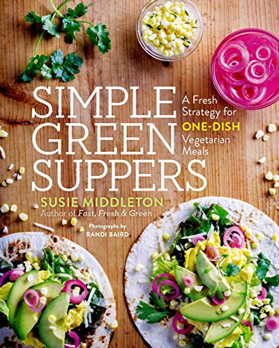 Simple Green Suppers: A Fresh Strategy for One-Dish Vegetarian Meals by Susie Middleton