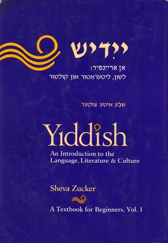 Yiddish: An Introduction to the Language, Literature and Culture : A Textbook for Beginners (Volume I)