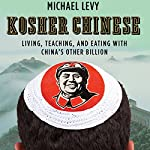 Kosher Chinese: Living, Teaching, and Eating with China's Other Billion | Michael Levy