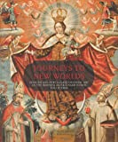 img - for Journeys to New Worlds: Spanish and Portuguese Colonial Art in the Roberta and Richard Huber Collection (Philadelphia Museum of Art) book / textbook / text book