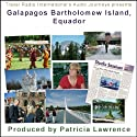 Audio Journeys: Galapagos Bartholomew Island, Equador  by Patricia L. Lawrence Narrated by Patricia L. Lawrence