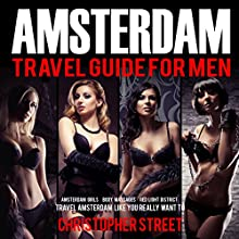 Amsterdam Travel Guide for Men | Livre audio Auteur(s) : Christopher Street Narrateur(s) : Sydney Myles