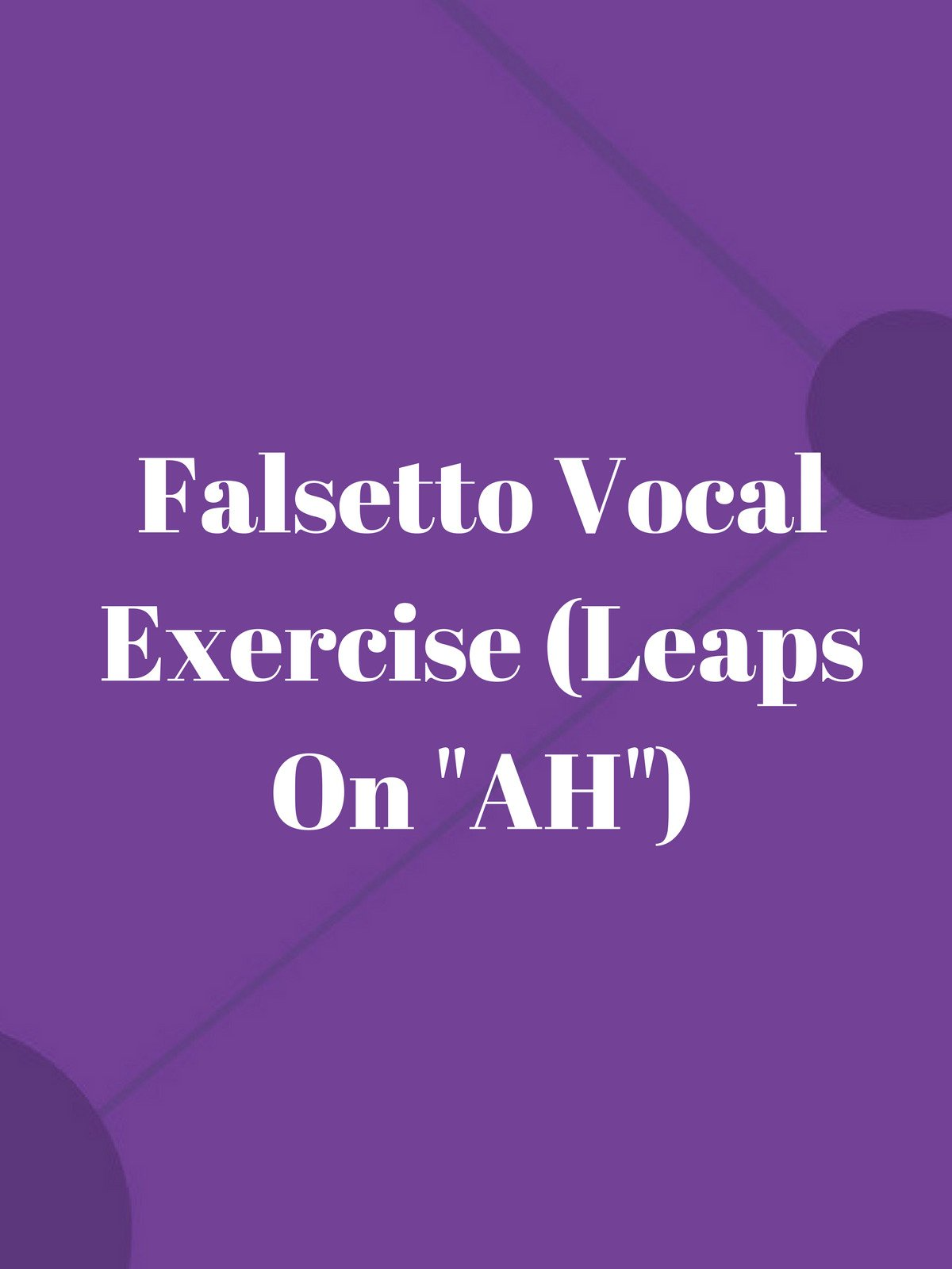 "Falsetto Vocal Exercise (Leaps On ""Ah"")"