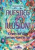 Aufstieg ist Illusion!: Erwecke das Gottes-Gen in dir