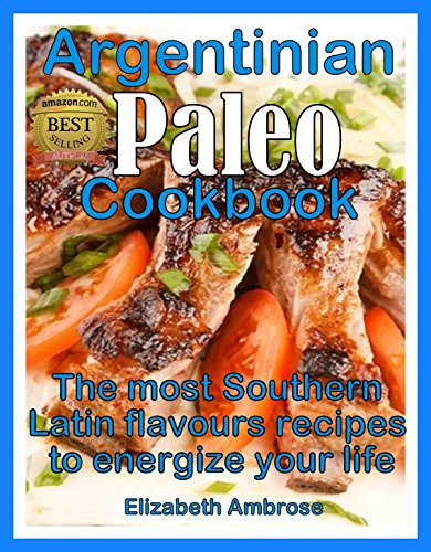 Argentinian  Paleo  Cookbook: The most Southern Latin flavours  recipes to keep you energized image