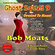 Dressed to Haunt: Ghost Squad, Book 9 | Bob Moats