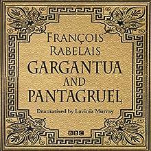 Gargantua & Pantagruel (Classic Serial) Performance by Francois Rabelais, Lavinia Murray (dramatisation) Narrated by David Troughton,  full cast