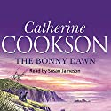 The Bonny Dawn (       UNABRIDGED) by Catherine Cookson Narrated by Susan Jameson
