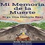 Mi Memoria de la Muerte, Si Es una Historia Real [My Memory of Death, This Is a True Story] | Erik Bruno