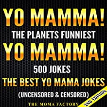 Yo Mamma! Yo Mamma, 2nd Edition! The Best 500 Yo Mamma Jokes on the Planet: Uncensored & Censored (       UNABRIDGED) by The Moma Factory Narrated by Millian Quinteros