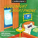 Goodnight Smartphone | Arianna Huffington