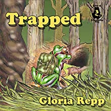 Trapped: A Tale of Friendship Bog: Tales of Friendship Bog, Book 3 (       UNABRIDGED) by Gloria Repp Narrated by Jon Repp