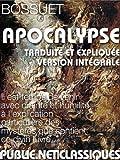 L'Apocalypse: -�le grand texte proph�tique, traduit et comment� par Bossuet, un monument de notre langue -