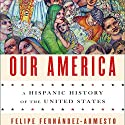 Our America: A Hispanic History of the United States Audiobook by Felipe Fernández-Armesto Narrated by David DeSantos