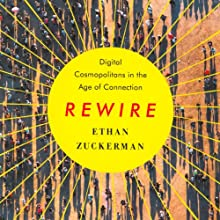 Rewire: Digital Cosmopolitans in the Age of Connection Audiobook by Ethan Zuckerman Narrated by Ethan Zuckerman