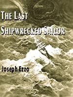 The Last Shipwrecked Sailor [Kindle Edition]