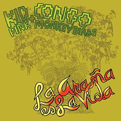 Kid Congo & the Pink Monkey Birds - La Araña Es La Vida