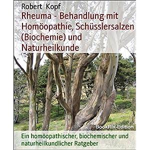 Rheuma - Behandlung mit Homöopathie, Schüsslersalzen (Biochemie) und Naturheilkunde: Ein homöopat