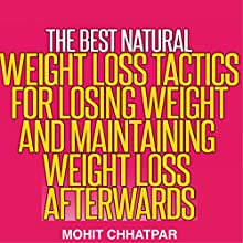 Weight Loss: The Best Natural Weight Loss Tactics for Losing Weight and Maintaining Weight Loss Afterwards: Weight Loss Strategies, Book 1 (       UNABRIDGED) by Mohit Chhatpar Narrated by Adam Zens