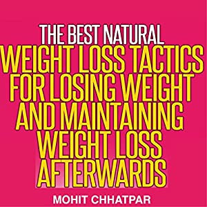 Weight Loss: The Best Natural Weight Loss Tactics for Losing Weight and Maintaining Weight Loss Afterwards Audiobook