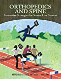 img - for Orthopedics and Spine: Innovative Strategies for Service Line Success, Second Edition book / textbook / text book