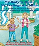 img - for My Body Is Mine, My Feelings Are Mine: A Storybook About Body Safety for Young Children with an Adult Guidebook book / textbook / text book