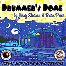 Drummer's Dome: The Great Northern Audio Theatre  by Brian Price, Jerry Stearns Narrated by Dean Johnson, Irene Ruderman,  full cast