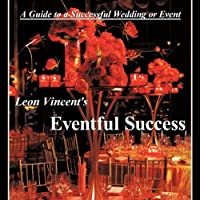 Leon Vincent's Eventful Success: A Guide to a Successful Wedding or Event