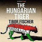 The Hungarian Tiger Hörbuch von Tibor Fischer Gesprochen von: Tibor Fischer